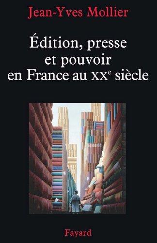Édition, presse et pouvoir en France au XXe sièc...