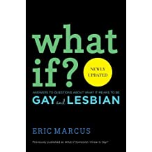 What If?: Answers to Questions About What It Means to Be Gay and Lesbian by Eric Marcus (2013-01-01)
