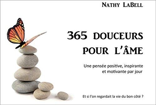 365 douceurs pour l'âme - Une pensée positive, inspirante et motivante par jour