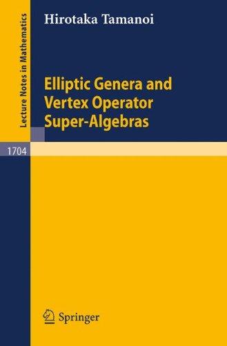 Elliptic Genera and Vertex Operator Super-Algebras (Lecture Notes in Mathematics) par Igor Nikolaev