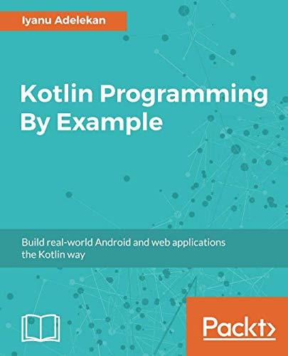 Kotlin Programming By Example: Build real-world Android and web applications the Kotlin way