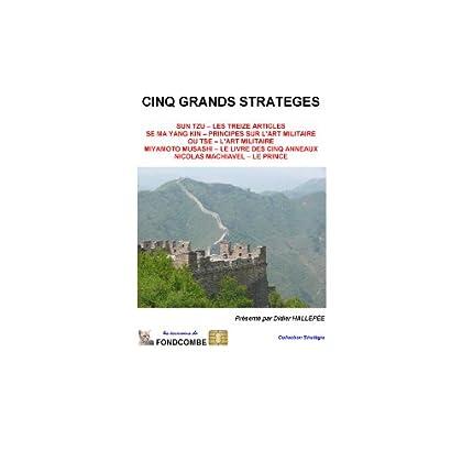 Cinq grands stratèges (Sun Tzu, Se Ma Yang Kin, Ou Tse, Musashi Miyamoto, Nicolas Machiavel)