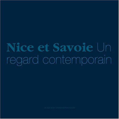 Nice et Savoie : Un regard contemporain par Bruno Berthier, Hervé Gaymard, Maryline Desbiolles