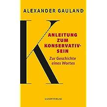 Anleitung zum Konservativsein: Zur Geschichte eines Wortes (Landt Verlag)