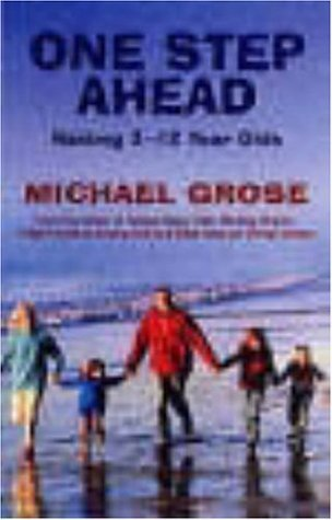 One Step Ahead: Raising 3 to 12 Year Olds by Michael Grose (2002-04-06)