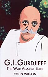 G. I. Gurdjieff: The War Against Sleep by Colin Wilson (2005-11-11)