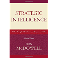 Strategic Intelligence: A Handbook for Practitioners, Managers, and Users (Security and Professional Intelligence…
