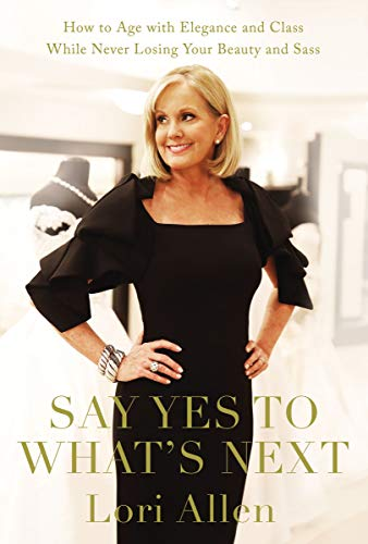 Say Yes to What\'s Next: How to Age with Elegance and Class While Never Losing Your Beauty and Sass! (English Edition)