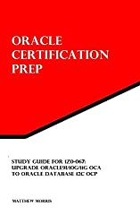 Study Guide for 1Z0-067: Upgrade Oracle9i/10g/11g OCA to Oracle Database 12c OCP: Oracle Certification Prep (English Edition)