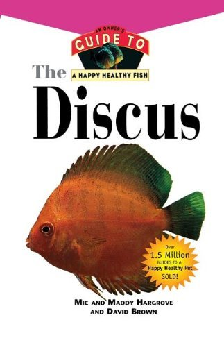The Discus: An Owner's Guide to a Happy Healthy Fish (Your Happy Healthy Pet Guides) by Mic Hargrove (1999-12-06)