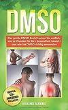 DMSO: Das große DMSO Buch! Lernen Sie endlich, wie es Wunder für Ihre Gesundheit bewirkt und wie Sie DMSO richtig anwenden. BONUS: inkl. Die 50 GOLDENEN...