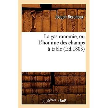 La gastronomie, ou L'homme des champs à table , (Éd.1803)