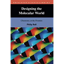 Designing the Molecular World: Chemistry at the Frontier (Princeton Science Library)