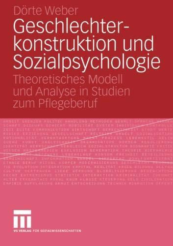 Geschlechterkonstruktion und Sozialpsychologie: Theoretisches Modell und Analyse in Studien zum Pflegeberuf (Forschung Gesellschaft)
