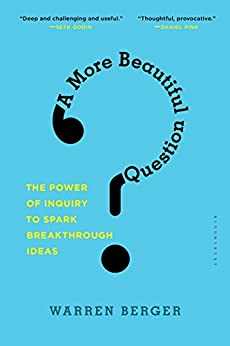 A More Beautiful Question: The Power of Inquiry to Spark Breakthrough Ideas von [Berger, Warren]