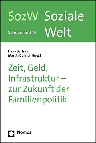 Zeit, Geld, Infrastruktur - Zur Zukunft Der Familienpolitik: Soziale Welt - Sonderband 19 (Soziale Welt - Sonderbande)