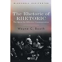 The Rhetoric of RHETORIC: The Quest for Effective Communication (Wiley-Blackwell Manifestos)