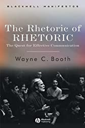 The Rhetoric of RHETORIC: The Quest for Effective Communication by Wayne C. Booth (2004-10-29)