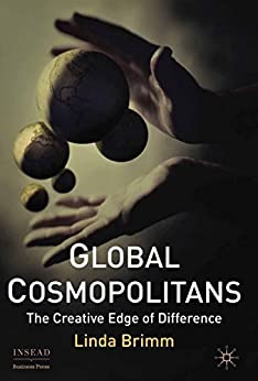 Global Cosmopolitans: The Creative Edge of Difference (INSEAD Business Press) (English Edition) von [Brimm, L.]