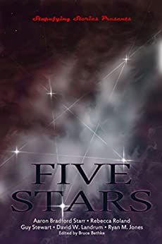 Five Stars: Five Outstanding Tales from the early days of Stupefying Stories (English Edition) di [Starr, Aaron, Stewart, Guy, Roland, Rebecca, Landrum, David, Jones, Ryan]