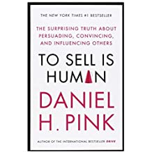 By Daniel H. Pink To Sell is Human: The Surprising Truth About Persuading, Convincing, and Influencing Others (Main)
