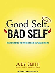 Good Self, Bad Self: Transforming Your Worst Qualities into Your Biggest Assets by Judy Smith (2012-04-23)
