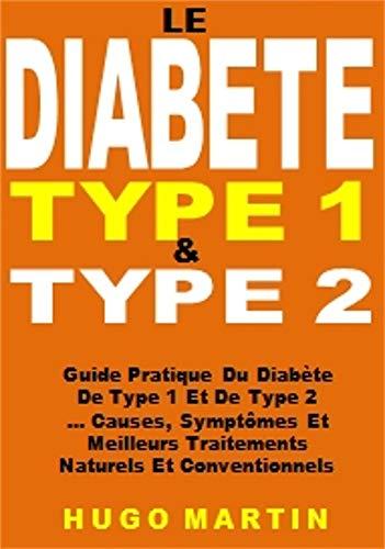Le  Diabète Type 1 & Type 2: Guide Pratique Du Diabète De Type 1 Et De Type 2 ... Causes, Symptômes Et Meilleurs Traitements Naturels Et Conventionnels par Hugo Martin
