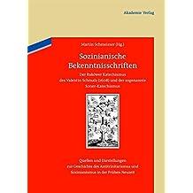 Sozinianische Bekenntnisschriften: Der Rakower Katechismus des Valentin Schmalz (1608) und der sogenannte Soner-Katechismus (Quellen und Darstellungen ... Sozinianismus in der Frühen Neuzeit, Band 1)