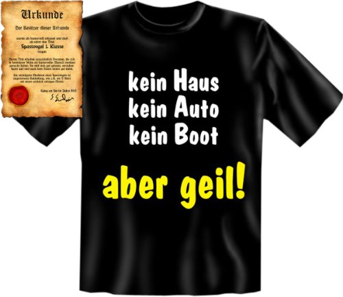 Witziges Fun Shirt kein Haus kein Auto kein Boot aber geil! T-Shirt, als Geschenk! Mit Spassurkunde Größe: 5XL Farbe: schwarz