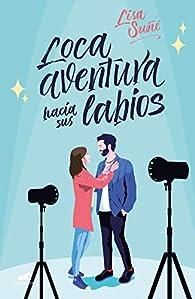Loca aventura hacia sus labios par Lisa Suñé