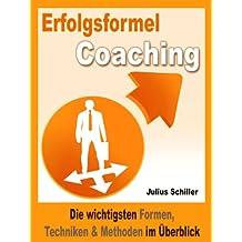 Erfolgsformel Coaching: Die wichtigsten Formen, Techniken & Methoden im Überblick (Coaching zum Erfolg 1)
