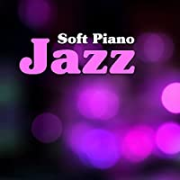 Soft Piano Jazz – Instrumental Jazz Music, Rest with Piano Melodies, Soothing Sounds to Relax
