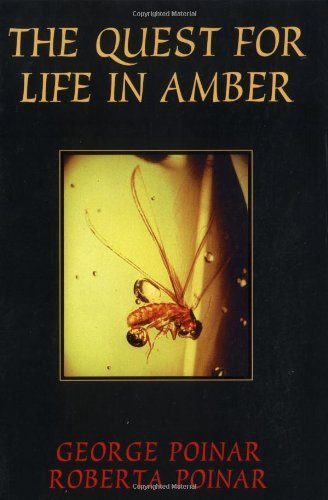 The Quest For Life In Amber (Helix Books): Written by George Poinar, 1995 Edition, Publisher: Basic Books [Paperback]