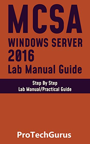 Installing and Configuring Windows Server 2016 Hands-on Lab Manual Guide:  Step By Step Lab Guide