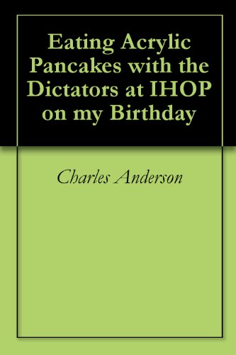 eating-acrylic-pancakes-with-the-dictators-at-ihop-on-my-birthday