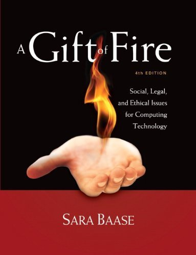 A Gift of Fire: Social, Legal, and Ethical Issues for Computing Technology (4th Edition) by Baase, Sara (2012) Paperback
