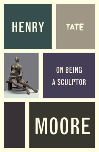 Henry Moore: On Being a Sculptor (Artists Writings)