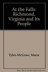 At the Falls: Richmond, Virginia, and Its People 1st edition by Tyler-McGraw, Marie (1994) Hardcover