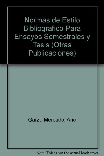 Normas de Estilo Bibliografico Para Ensayos Semestrales y Tesis (Otras Publicaciones) por Ario Garza Mercado