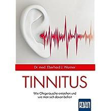 Tinnitus: Wie Ohrgeräusche entstehen und wie man sich davon befreien kann. Mit großem Service-Teil