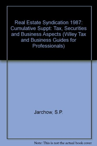 Real Estate Syndications: Tax, Securities, and Business Aspects, 1986 Cumulative Supplement (Wiley Tax and Business Guides for Professionals) Real Estate Syndication