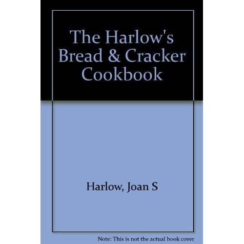 The Harlow's Bread and Cracker Cookbook by Joan S. Harlow (1989-06-02)