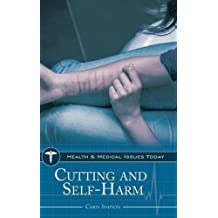 Cutting and Self-Harm (Health and Medical Issues Today) by Chris Simpson Ph.D. (2015-09-29)