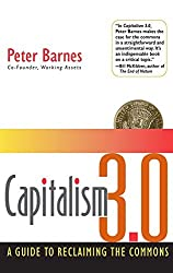 Capitalism 3.0: A Guide to Reclaiming the Commons by Peter Barnes (2006-11-01)