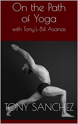 On the Path of Yoga: with Tonys 84 Asanas (English Edition ...