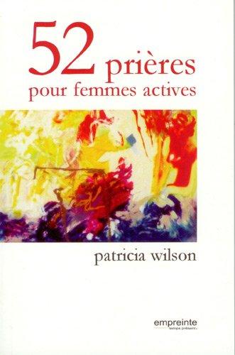 52 prières pour femmes actives par Patricia Wilson
