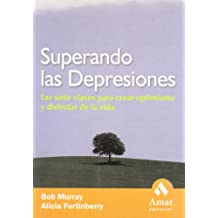 Superando las depresiones: Las siete claves para crear optimismo y disfrutar de la vida.