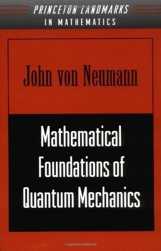 By Von Neumann Mathematical Foundations of Quantum Mechanics (Princeton Landmarks in Mathematics & Physics) (New Ed) [Paperback]