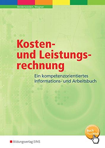 Kosten- und Leistungsrechnung: Ein handlungsorientiertes Informations- und Arbeitsbuch