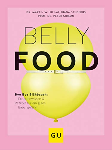 Belly-Food: Bye Bye Blähbauch: Expertenwissen & Rezepte für ein gutes Bauchgefühl (GU Diät&Gesundheit)